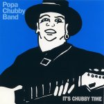 Popa Chubby  - It's Chubby Time (1992)