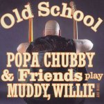 Popa Chubby - Old School (play Muddy,Willie and more) (2003)