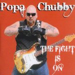 Popa Chubby - The Fight Is On (2010)